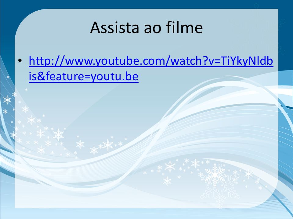 Assista ao filme http://www.youtube.com/watch?v=TiYkyNldb is&feature=youtu.be http://www.youtube.com/watch?v=TiYkyNldb is&feature=youtu.be