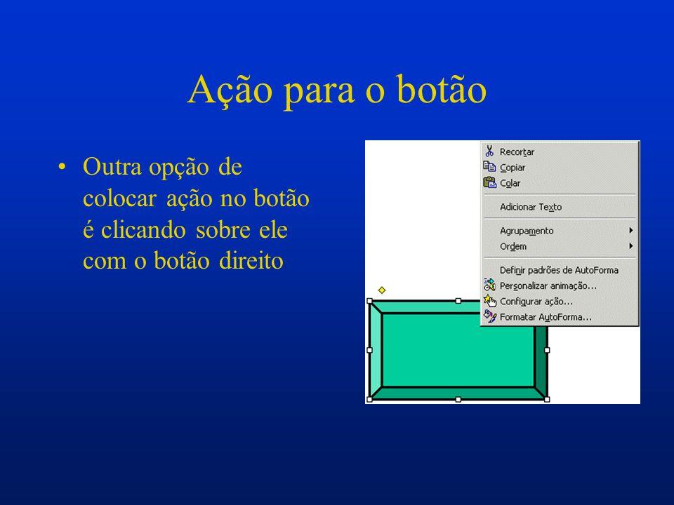 Inserindo botões de ação Nesta opção os botões são inseridos com o símbolo da sua ação correspondente Ao inserir o botão a janela de Configurando a ação abre-se automaticamente