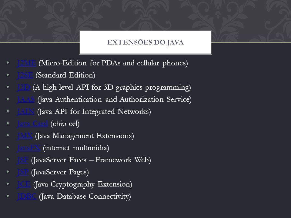 JDO (Java Data Objects) JDO JEE (Enterprise Edition) JEE Jini (a network architecture for the construction of distributed systems) Jinidistributed systems JMF (Java Media Framework) JMF JMI (Java Metadata Interface) JMI JMS (Java Message Service) JMS JNDI (Java Naming and Directory Interface) JNDI JNI (Java Native Interface) JNI JOGL (A low level API for 3D graphics programming, using OpenGL) JOGLOpenGL JSML (Java Speech API Markup Language) JSML JXTA (open source-based peer-to-peer infrastructure) JXTA MARF (Modular Audio Recognition Framework) MARF OSGi (Dynamic Service Management and Remote Maintenance) OSGi