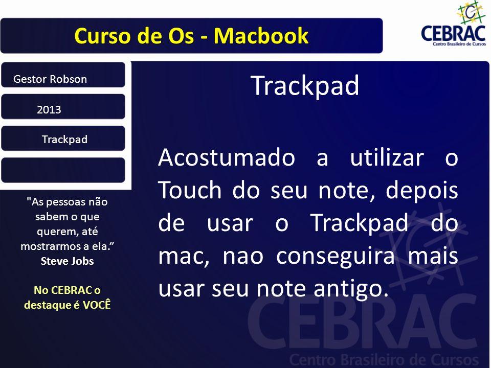 Curso de Os - Macbook As pessoas não sabem o que querem, até mostrarmos a ela.