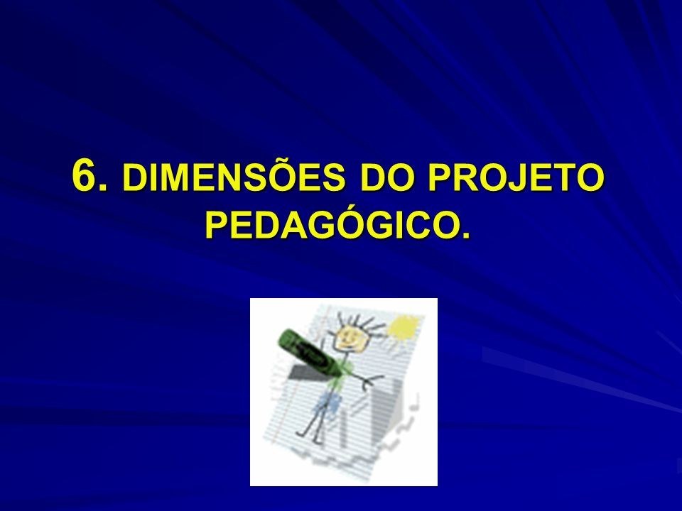 6.1 – Pedagógica – Diz respeito ao trabalho da escola como um todo em sua finalidade primeira e a todas as atividades, inclusive à forma de gestão, à abordagem curricular e à relação escola – comunidade.