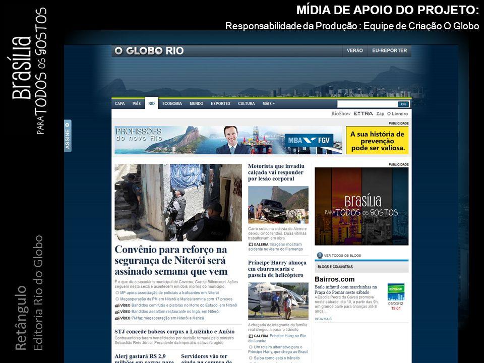 Retângulo Rio Show MÍDIA DE APOIO DO PROJETO: Responsabilidade da Produção : Equipe de Criação O Globo