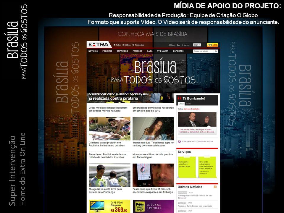 Super Sky Home do Extra On Line MÍDIA DE APOIO DO PROJETO: Responsabilidade da Produção : Equipe de Criação O Globo