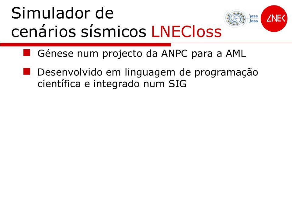 Simulador de cenários sísmicos LNECloss Freguesia - unidade elementar de análise Ferramenta versátil facilmente actualizado estar integrado num SIG ter uma estrutura modular Desenvolvido em linguagem de programação científica e integrado num SIG Génese num projecto da ANPC para a AML