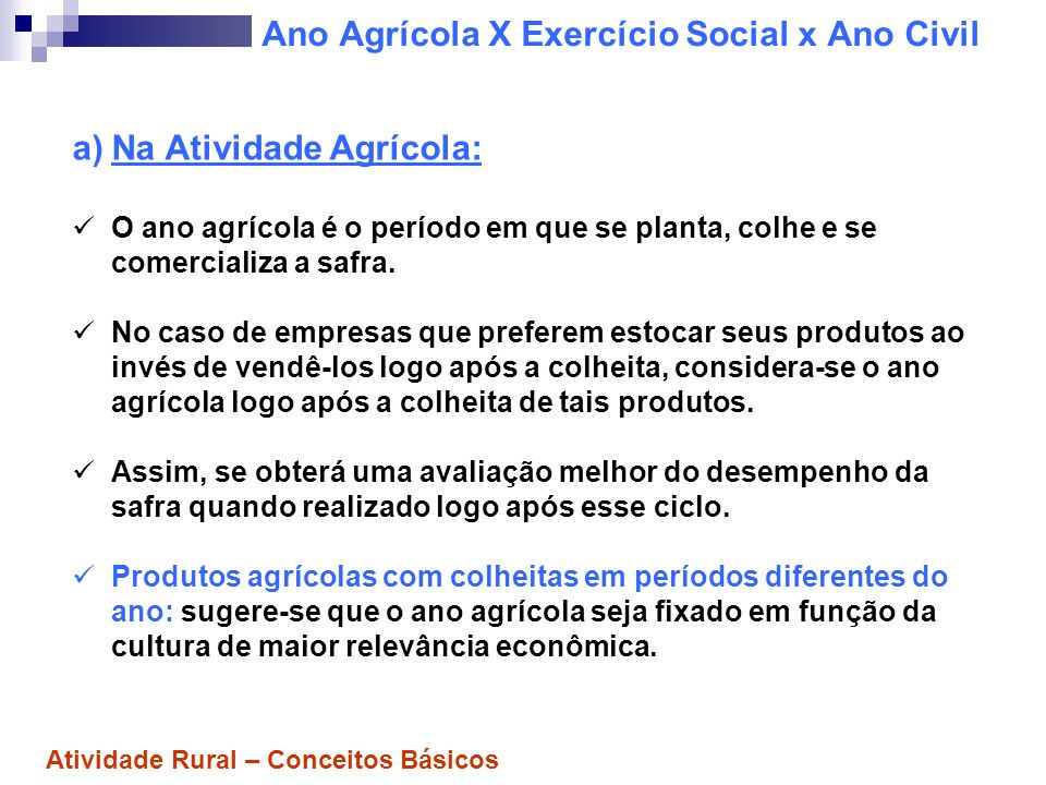 Ano Agrícola X Exercício Social x Ano Civil b) Na Atividade Pecuária: O ideal é realizar o encerramento do exercício social logo após o nascimento dos bezerros ou do desmame.