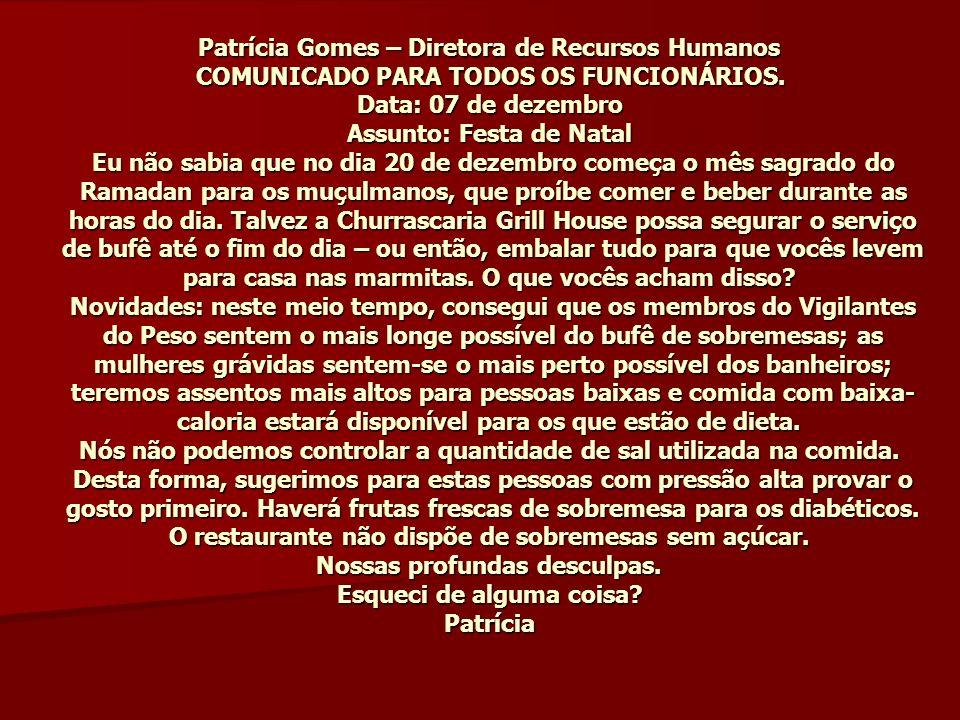Patrícia Gomes – Diretora de Recursos Humanos COMUNICADO PARA TODOS FILHOS DA PUTA QUE TRABALHAM NESTA EMPRESA.