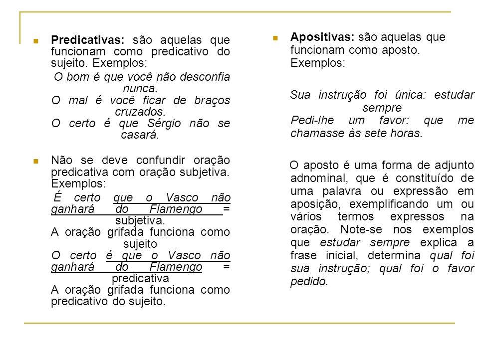 Estrutura das orações Subordinadas A uma oração principal podem relacionar-se sintaticamente três tipos de orações subordinadas: substantivas, adjetivas e adverbiais.