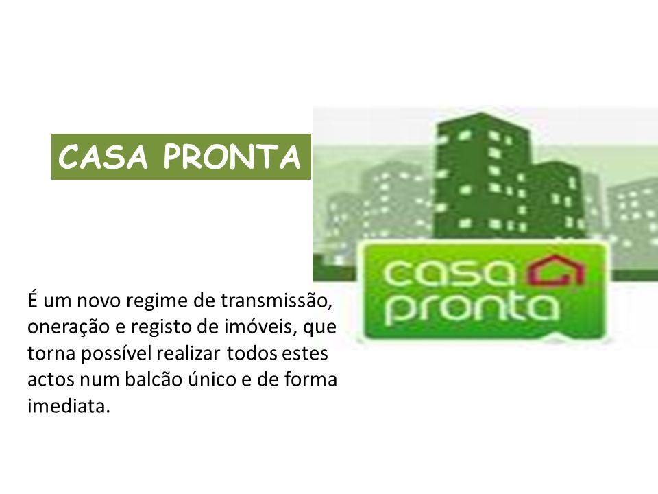 CASA PRONTA É um novo regime de transmissão, oneração e registo de imóveis, que torna possível realizar todos estes actos num balcão único e de forma imediata.