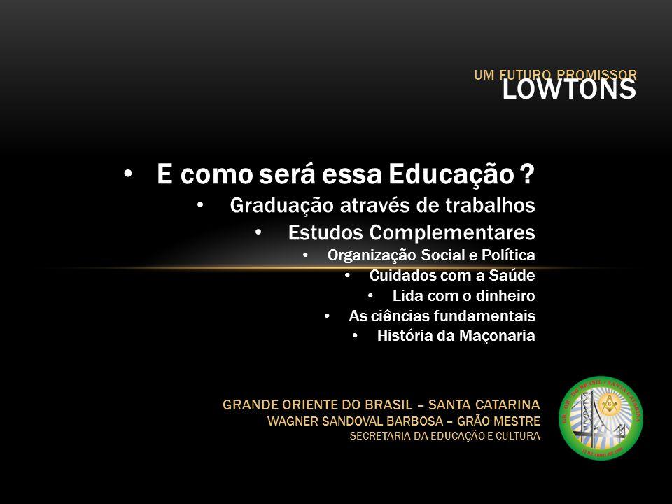 UM FUTURO PROMISSOR LOWTONS GRANDE ORIENTE DO BRASIL – SANTA CATARINA WAGNER SANDOVAL BARBOSA – GRÃO MESTRE SECRETARIA DA EDUCAÇÃO E CULTURA Responsabilidades GOB-SC SEC Lojas EMAVs