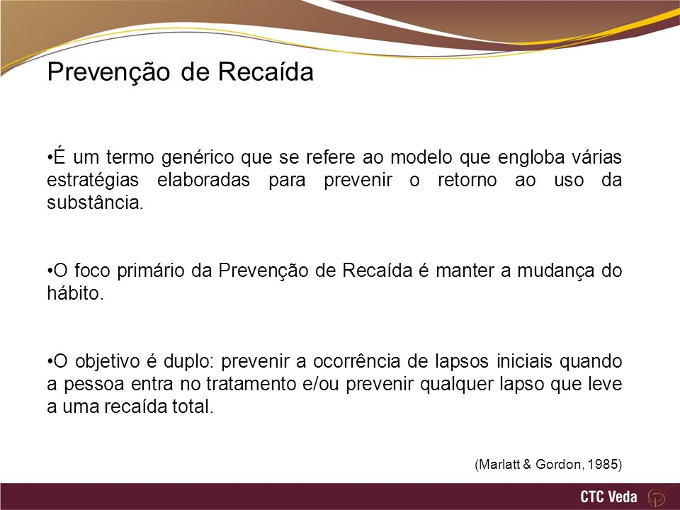 Modelo Cognitivo Desenvolvido inicialmente em 1977 Descrito na íntegra em 1993 Similar ao modelo de Prevenção de Recaída (Marlatt, 1985) Incorpora conceitos da terapia cognitiva e dos modelos pré-existentes da depressão e de outros transtornos