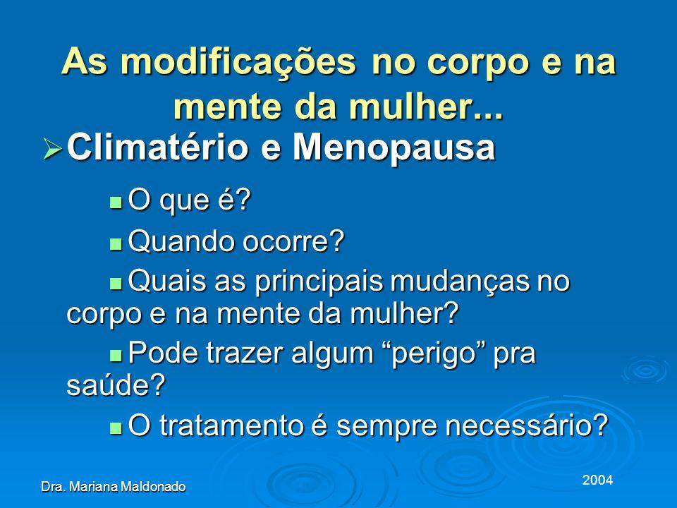 2004 Dra.Mariana Maldonado As modificações no corpo e na mente da mulher...