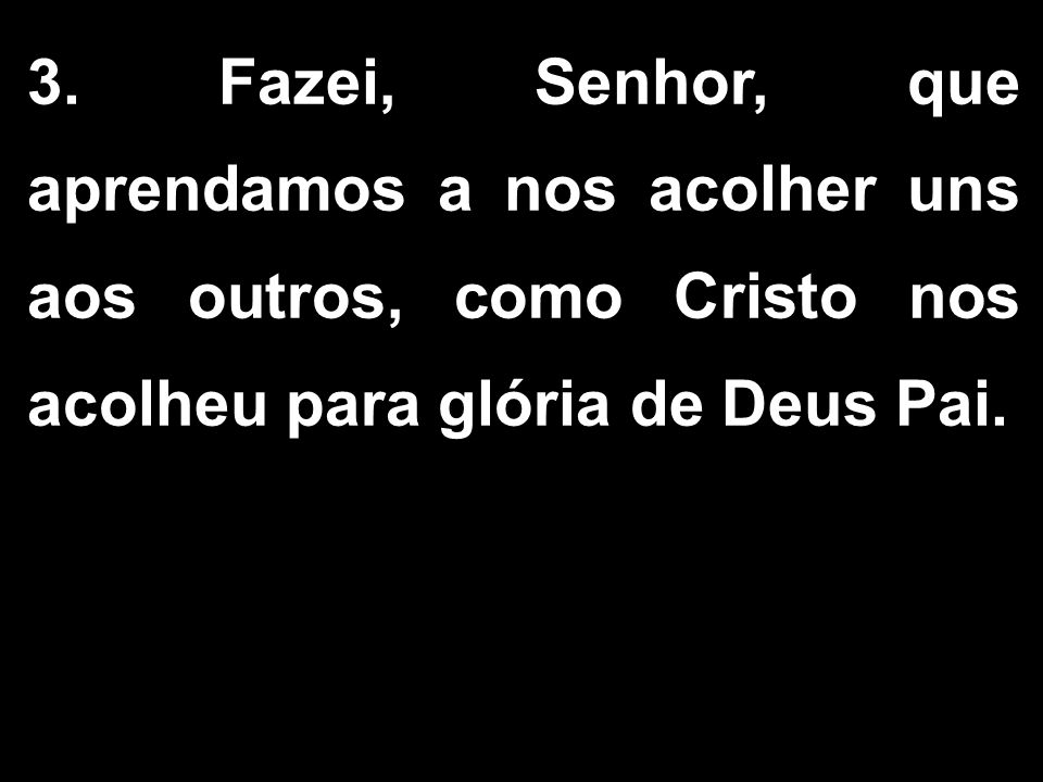 -Senhor, glorificado seja o vosso nome!