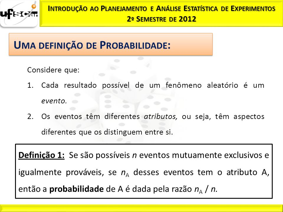 Exemplo 1: Qual é a probabilidade de ocorrer face 6, quando se joga um dado equilibrado.