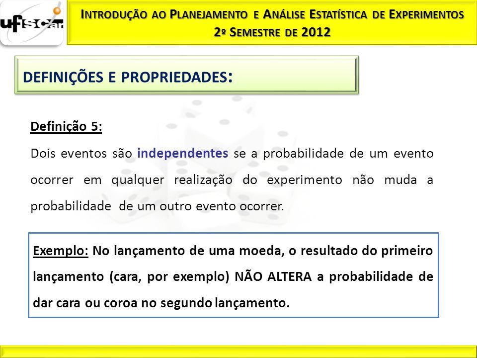 Propriedade 1: A Probabilidade P(A) de qualquer evento A satisfaz 0 P(A) 1 Propriedade 2: A probabilidade do espaço amostral completo é igual a 1.