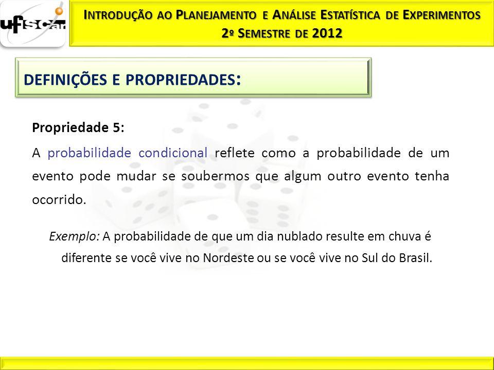 Propriedade 5: A probabilidade condicional do evento B dado o evento A é: (desde que P(A) > 0) A = Retirado um Rei B = Carta Retirada é de Copas Ex: