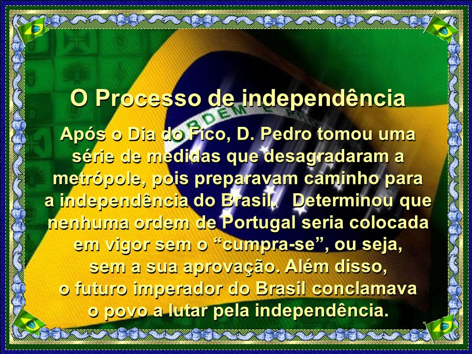 O Processo de independência Após o Dia do Fico, D.