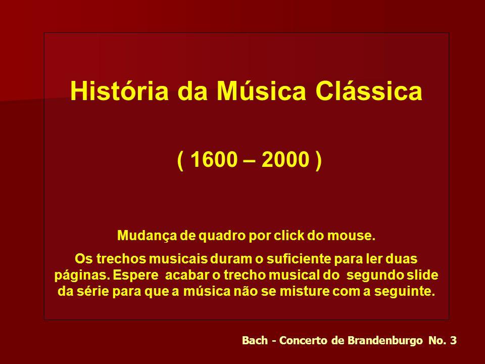 História da Música Clássica ( 1600 – 2000 ) Mudança de quadro por click do mouse.