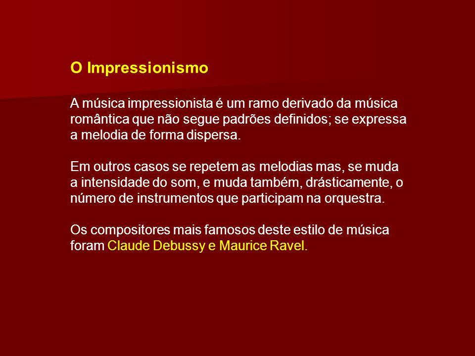 O Impressionismo A música impressionista é um ramo derivado da música romântica que não segue padrões definidos; se expressa a melodia de forma dispersa.