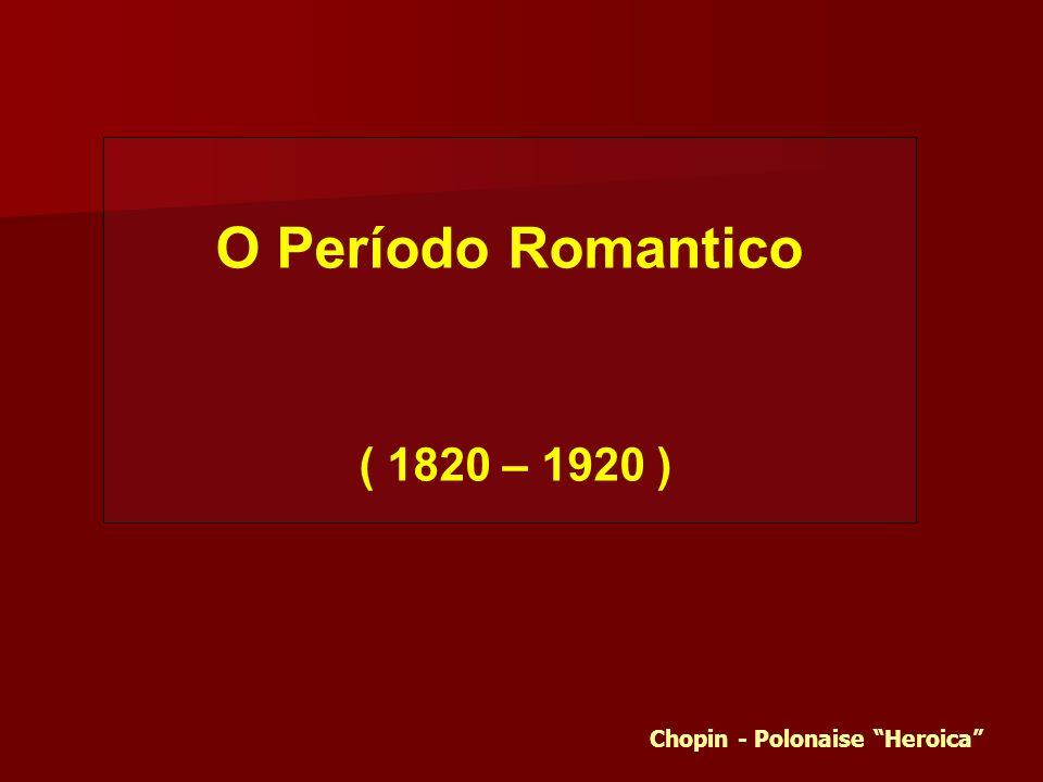 O Período Romantico ( 1820 – 1920 ) Chopin - Polonaise Heroica