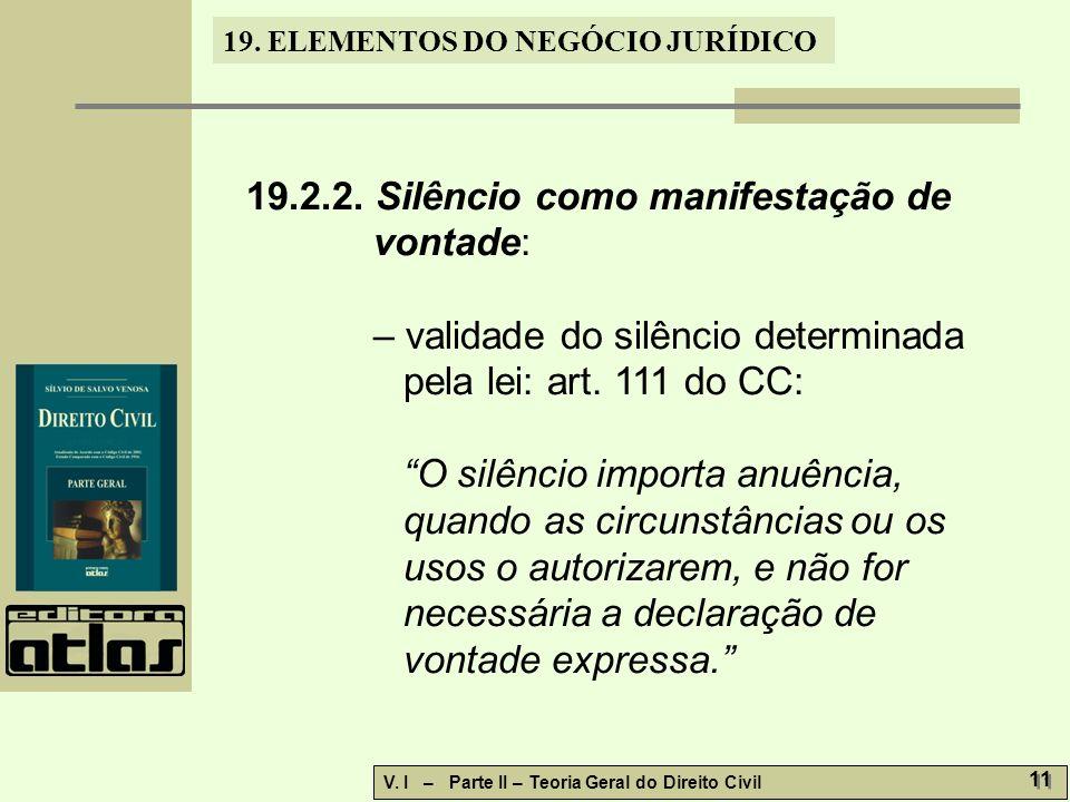 19.ELEMENTOS DO NEGÓCIO JURÍDICO V. I – Parte II – Teoria Geral do Direito Civil 12 19.3.