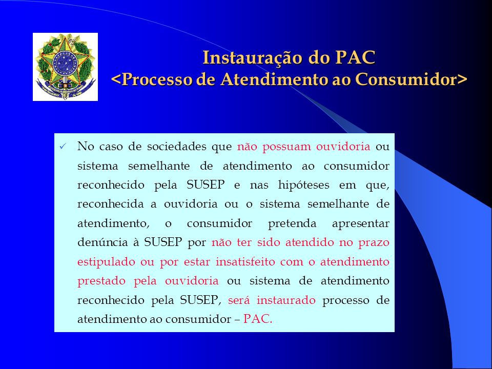 IMAGEM DO MERCADO PERANTE O CONSUMIDOR NOTE-SE QUE NA AUSÊNCIA DE RECONHECIMENTO DA OUVIDORIA, SERÁ INSTAURADO O PAC – PROCESSO DE ATENDIMENTO AO CONSUMIDOR -> NESSE CASO A EMPRESA PERDERÁ SUA CHANCE DE RESOLVER O CONFLITO SEM A INTERVENÇÃO DO ESTADO...