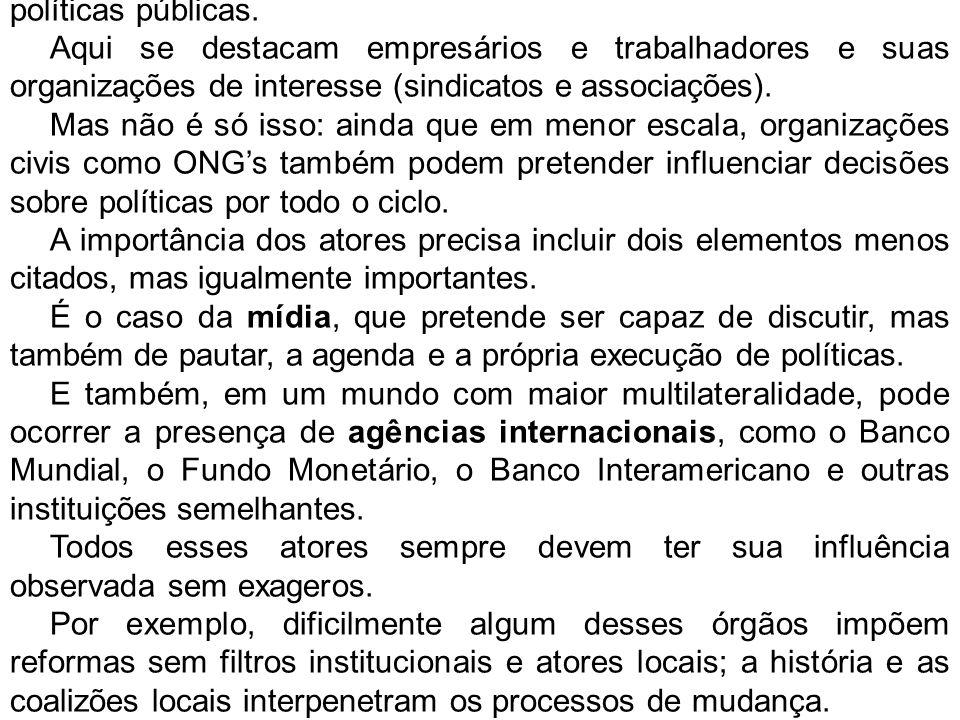 Resumindo, as várias dimensões analíticas obrigam relacionar atores e instituições por diferentes fases das políticas públicas.