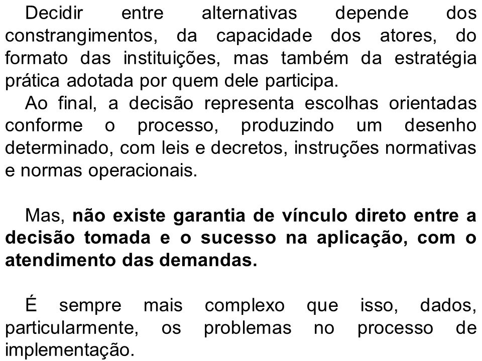 O processo de formulação também pode ser considerado como top/down, bottom/up ou mais tecnocrática e insulada (com parentesco top/down).