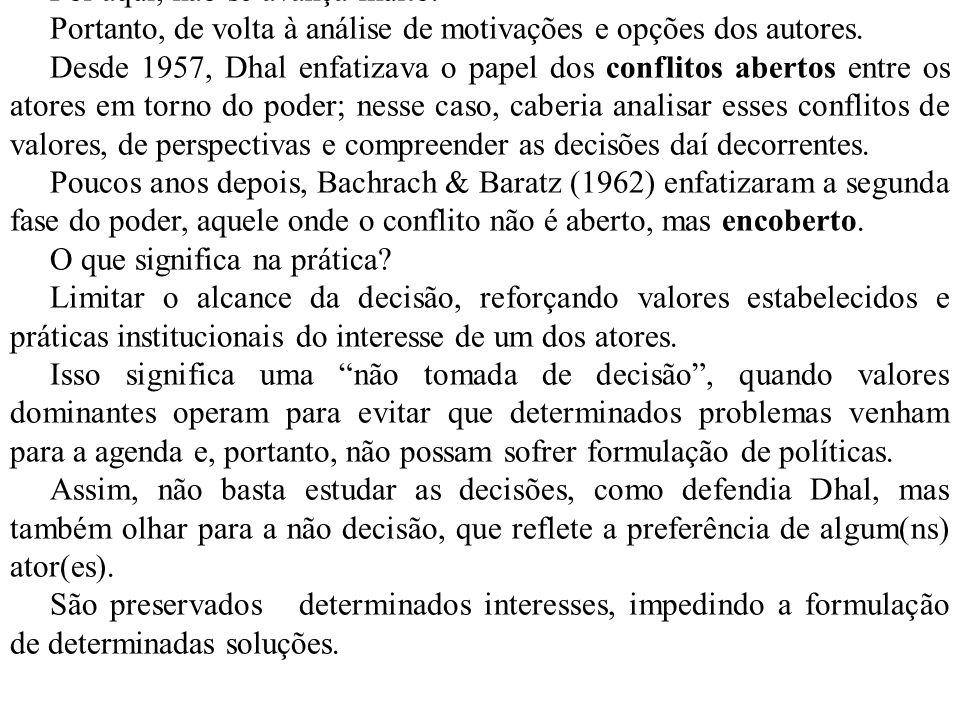 Se existe decisão (produto da disputa dos atores) e não decisão (encobrir conflitos) existe, também, a situação de conflito latente.