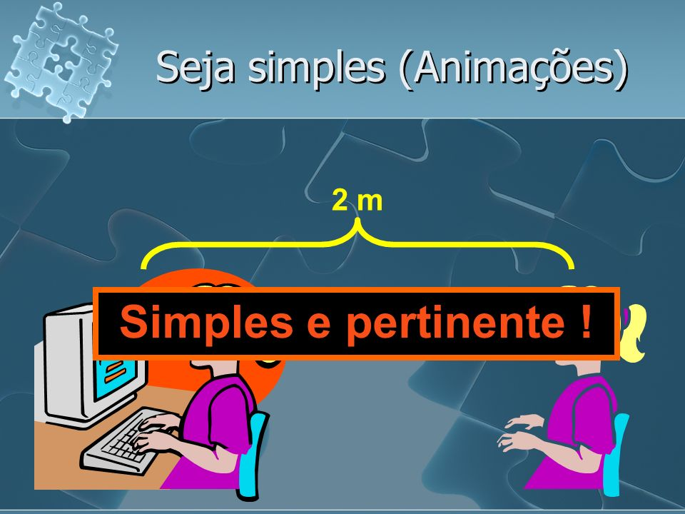 2 m Simples e pertinente ! Seja simples (Animações)
