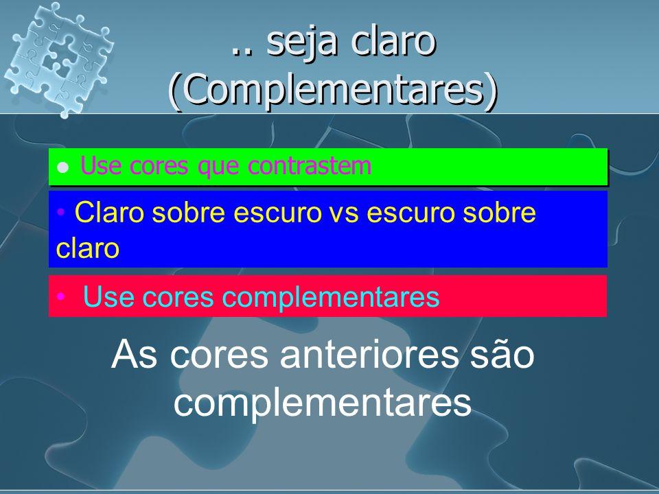 Use cores que contrastem Claro sobre escuro vs escuro sobre claro Use cores complementares As cores anteriores são complementares..