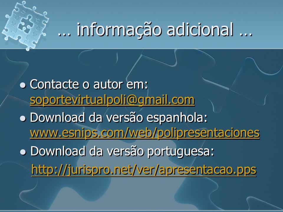 … informação adicional … Contacte o autor em: soportevirtualpoli@gmail.com soportevirtualpoli@gmail.com Download da versão espanhola: www.esnips.com/web/polipresentaciones www.esnips.com/web/polipresentaciones Contacte o autor em: soportevirtualpoli@gmail.com soportevirtualpoli@gmail.com Download da versão espanhola: www.esnips.com/web/polipresentaciones www.esnips.com/web/polipresentaciones Download da versão portuguesa: http://jurispro.net/ver/apresentacao.pps Download da versão portuguesa: http://jurispro.net/ver/apresentacao.pps