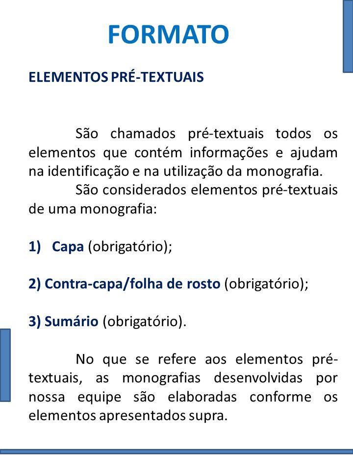 FORMATO ELEMENTOS TEXTUAIS Parte do trabalho em que é exposto o conteúdo da monografia.