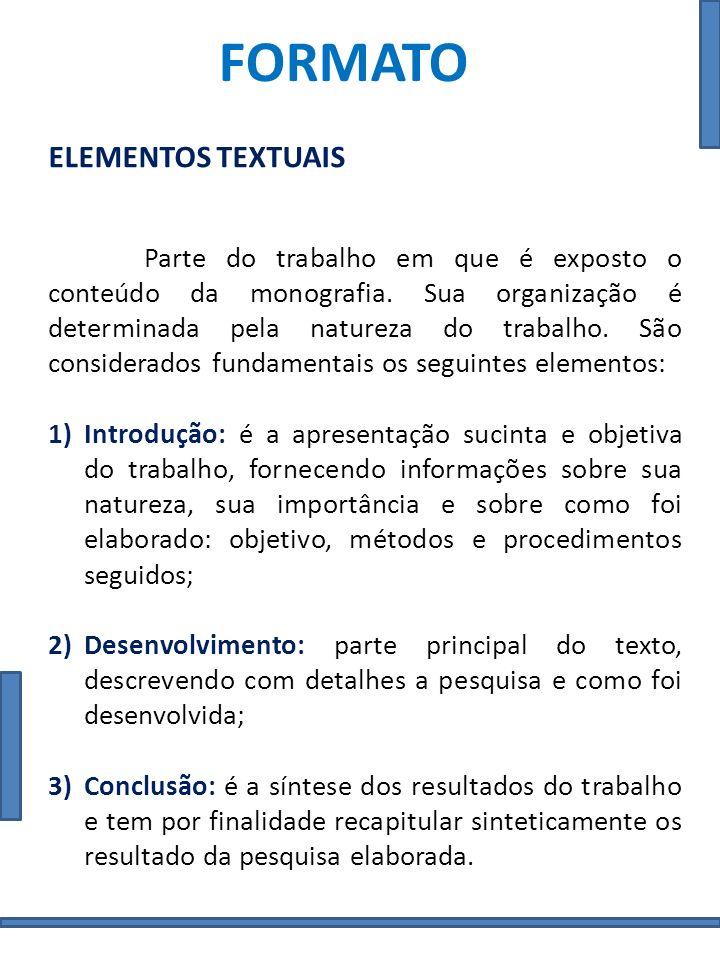 FORMATO ELEMENTOS PÓS-TEXTUAIS São os elementos que tem relação com o texto, mas que, para torná-lo menos denso e não prejudicá-lo, costumam vir apresentados após a parte textual.