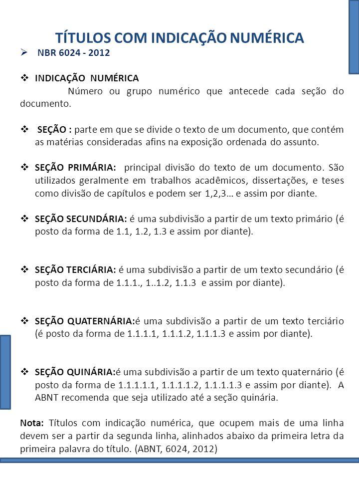 TÍTULOS COM INDICAÇÃO NUMÉRICA NBR 6024 - 2012 SEÇÃO PRIMÁRIA SEÇÃO SECUNDÁRIA SEÇÃO TERCIÁRIA SEÇÃO QUATERNÁRI A SEÇÃO QUINÁRIA 11.11.1.11.1.1.11.1.1.1.1 1.21.1.21.1.1.21.1.1.1.2 1.31.1.31.1.1.31.1.1.1.3 22.12.1.12.1.1.12.1.1.1.1 2.22.1.22.1.1.22.1.1.1.2 2.32.1.32.1.1.32.1.1.1.3 33.13.1.13.1.1.13.1.1.1.1 3.23.1.23.1.1.23.1.1.1.2 3.33.1.33.1.1.33.1.1.1.3