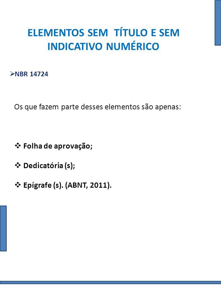 NUMERAÇÃO DAS SEÇÕES NBR 14724 O indicativo numérico de uma seção precede seu título, alinhado à esquerda, separado por um espaço de caractere.