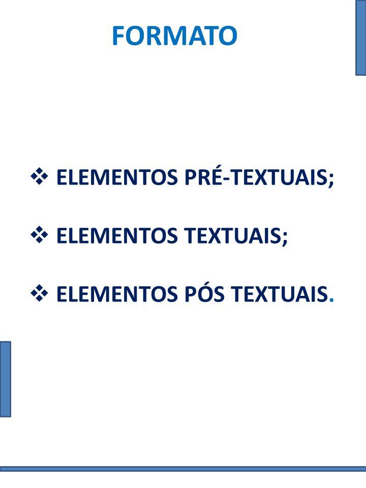 FORMATO ELEMENTOS PRÉ-TEXTUAIS São chamados pré-textuais todos os elementos que contém informações e ajudam na identificação e na utilização da monografia.