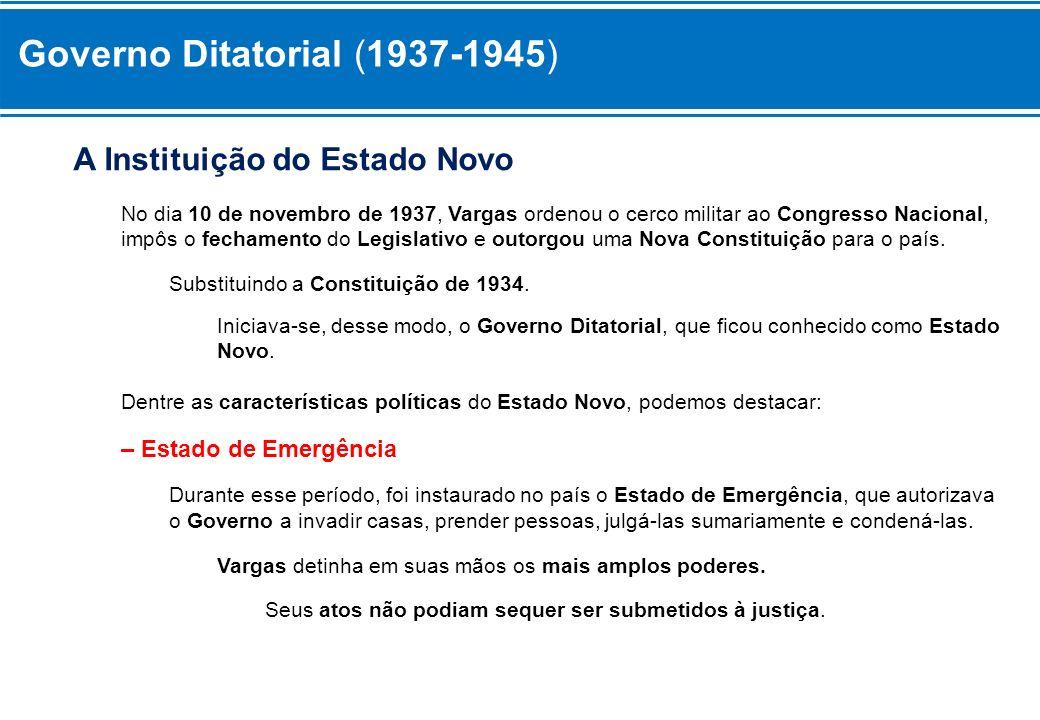Governo Ditatorial (1937-1945) – Estado de Emergência Os Estados Brasileiros perderam sua autonomia política, e os Governos Estaduais foram entregues ao comando de interventores da confiança do Presidente.
