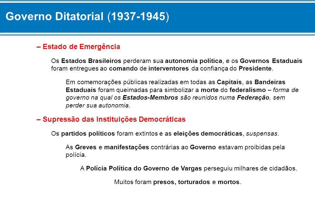 Governo Ditatorial (1937-1945) Propaganda Getulista Entretanto, um Governo não se sustenta apenas pela repressão.