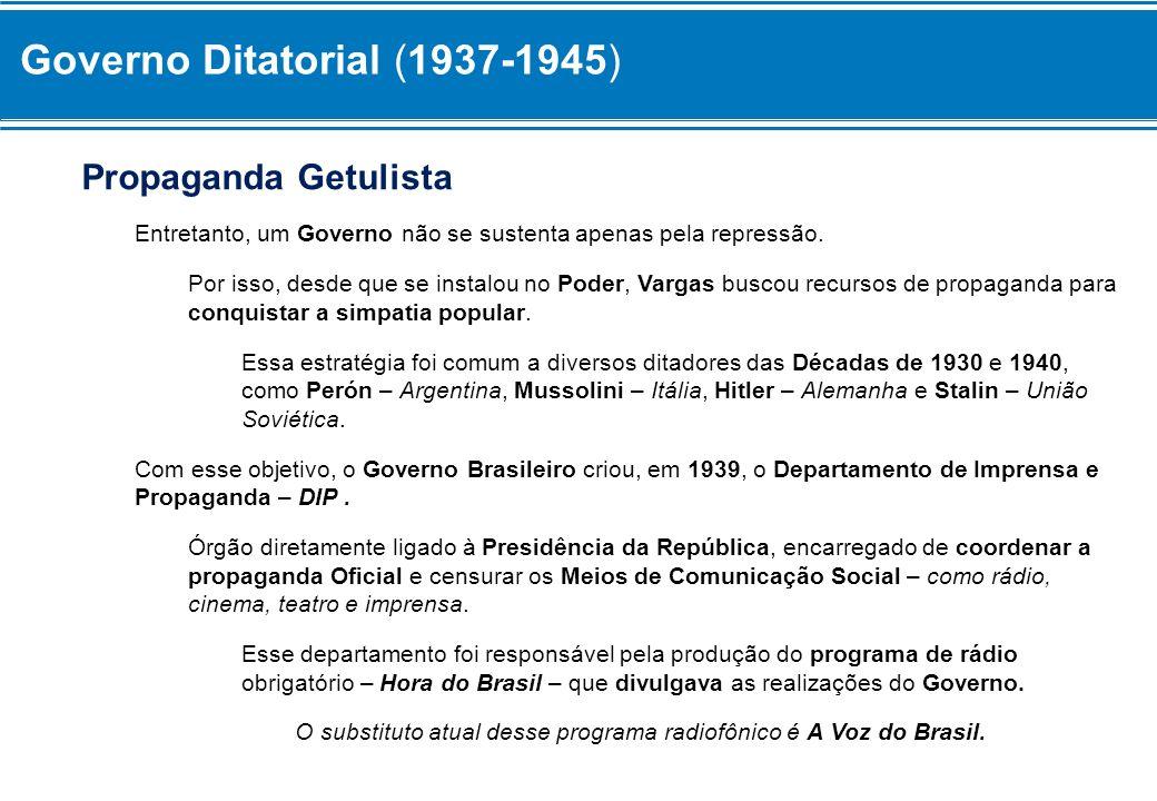 Governo Ditatorial (1937-1945) Aos poucos, o programa Hora do Brasil passou também a ser conhecido como Hora da Desliga ou Fala Sozinho, pois muitos não prestavam atenção às Propagandas do Governo, desligando os aparelhos radiofônicos.