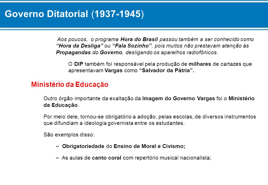 Governo Ditatorial (1937-1945) – A realização de desfiles e paradas de estudantes em comemoração a datas cívicas e adoção de Livros Didáticos que promoviam o culto a Getúlio Vargas a seu Governo.