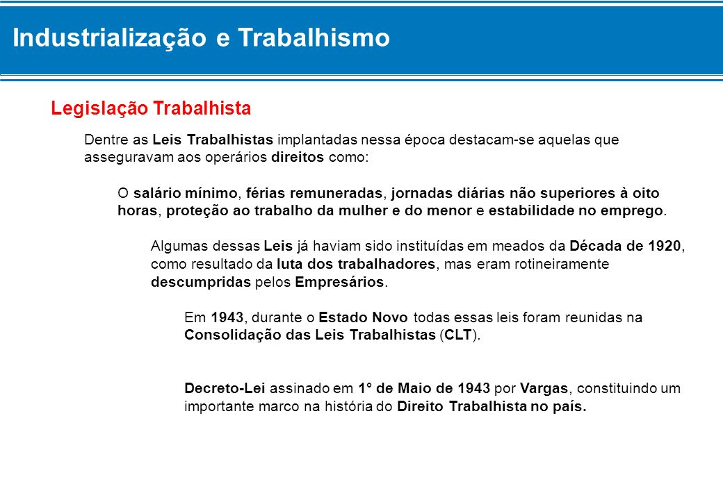 Industrialização e Trabalhismo É importante notar que essas Leis não podem ser consideradas simples concessões do Governo de Getúlio Vargas aos Trabalhadores.