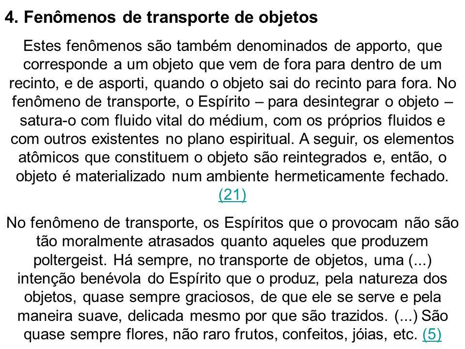 Os fenômenos de (...) transporte são muito raros, porque muito difíceis de se realizar são as condições em que se produzem.