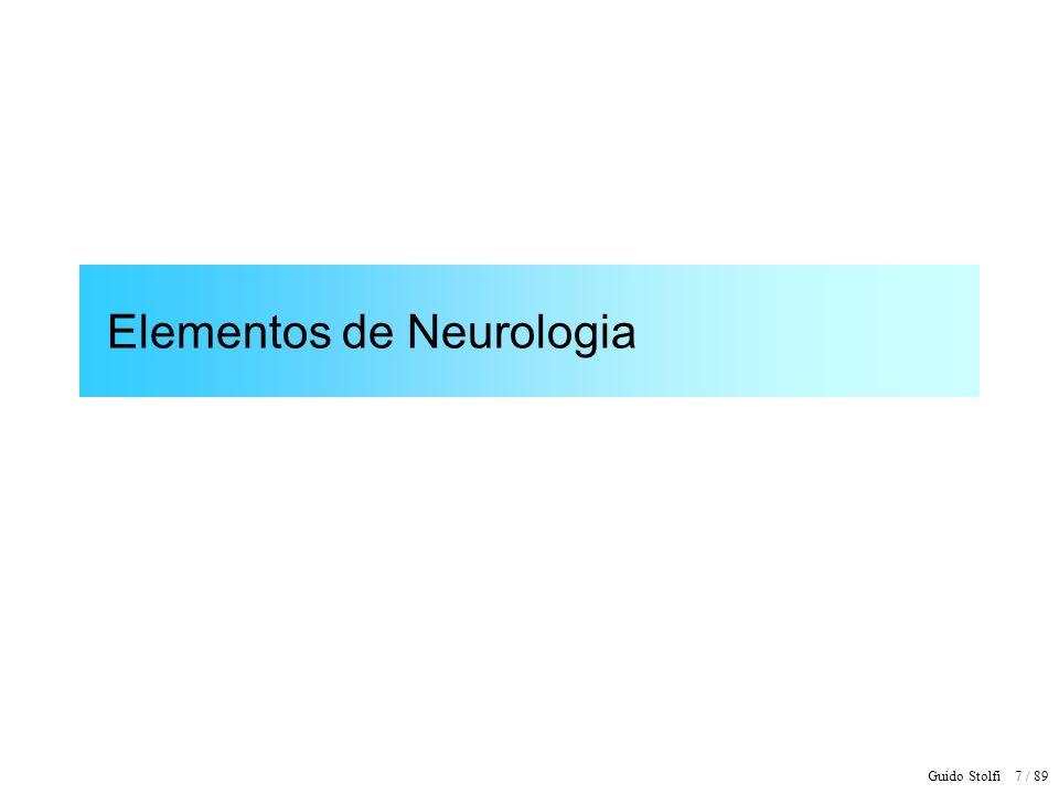 Guido Stolfi 8 / 89 Elementos de Neurologia Fibras nervosas transmitem impulsos químicos Potencial elétrico é conseqüência do impulso químico Impulsos têm sempre mesma amplitude Intensidade do estímulo afeta taxa de repetição dos impulsos Cada fibra nervosa transmite apenas uma qualidade de estímulo