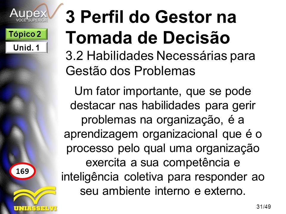 3 Perfil do Gestor na Tomada de Decisão 3.2 Habilidades Necessárias para Gestão dos Problemas ESTUDO DE CASO: COMANDANTE FRED Página 178 Ler e discutir as questões.