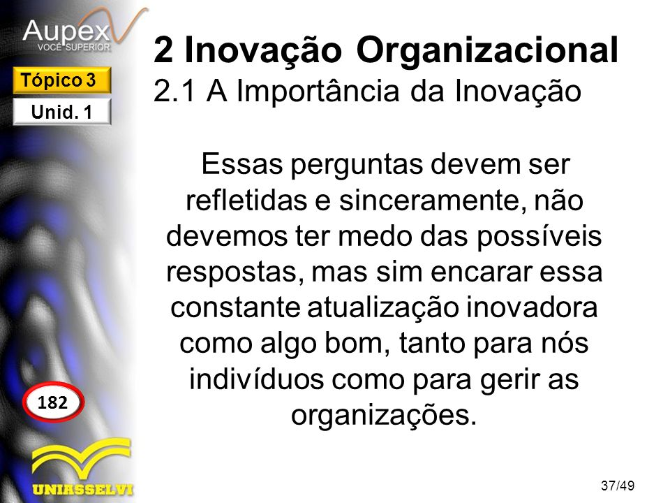 2 Inovação Organizacional 2.1 A Importância da Inovação O ser humano naturalmente tende a resistir às mudanças e isso a psicologia pode nos explicar e comprovar, porém como somos detentores da informação, sabemos que não podemos resistir às mudanças, muito menos as inovações.