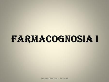 FARMACOGNOSIA I - FCF USP