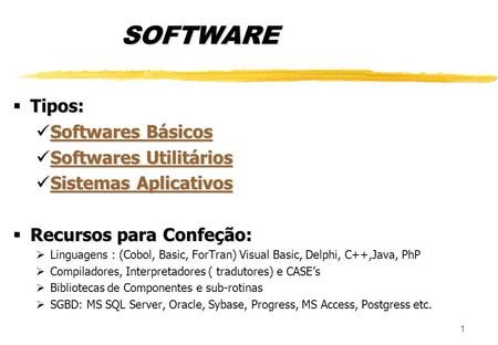 1 SOFTWARE  Tipos: Softwares Básicos Softwares Básicos Softwares Básicos Softwares Básicos Softwares Utilitários Softwares Utilitários Softwares Utilitários.