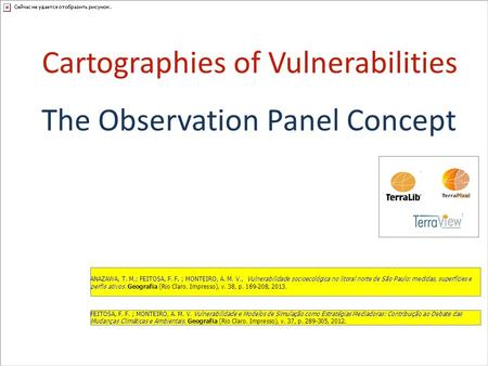 Cartographies of Vulnerabilities The Observation Panel Concept ANAZAWA, T. M.; FEITOSA, F. F. ; MONTEIRO, A. M. V.,Vulnerabilidade socioecológica no litoral.