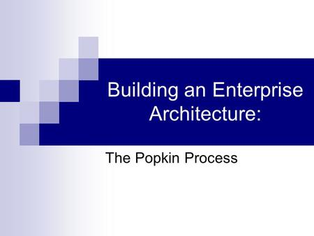 Building an Enterprise Architecture: The Popkin Process.
