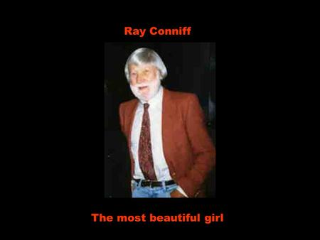 Ray Conniff The most beautiful girl Hey, did you happen to see the most beautiful girl in the world? Hei, por acaso você viu a garota mais linda do mundo?